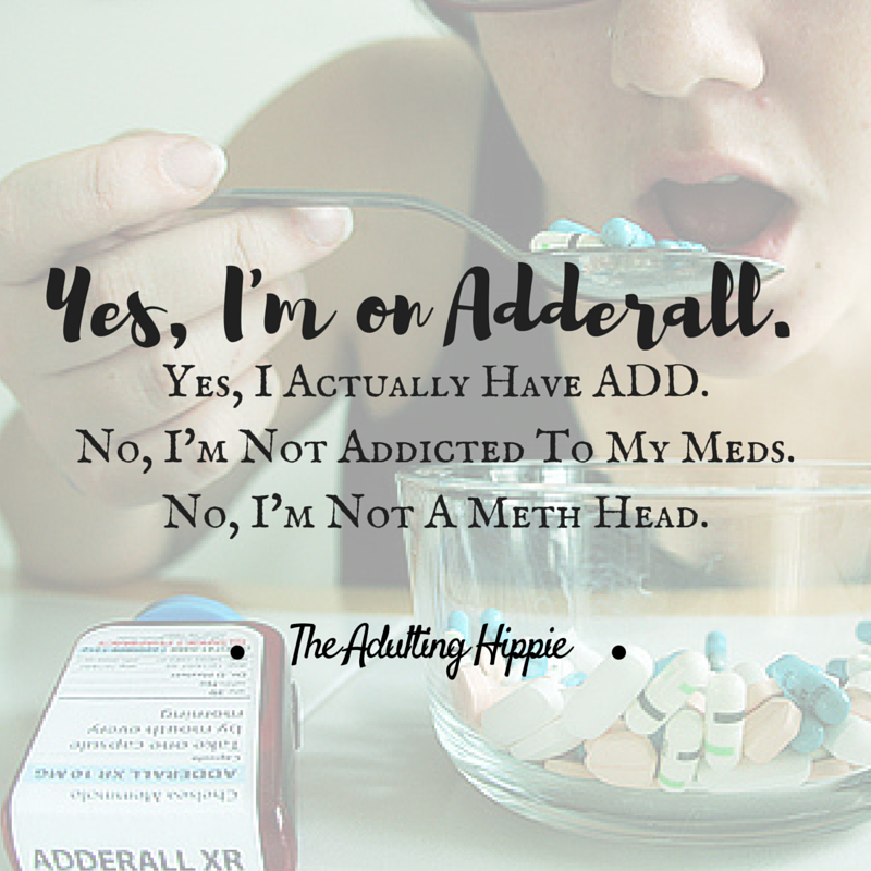 Yes, I'm on Adderall.